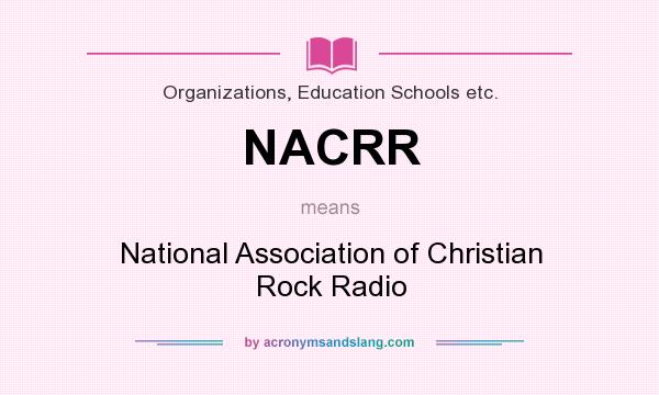 What does NACRR mean? It stands for National Association of Christian Rock Radio