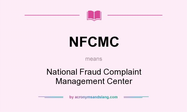 What does NFCMC mean? It stands for National Fraud Complaint Management Center