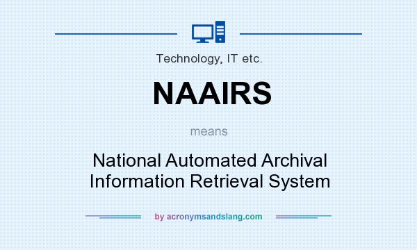 What does NAAIRS mean? It stands for National Automated Archival Information Retrieval System