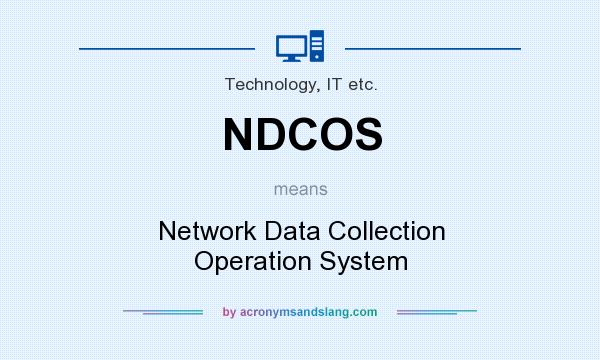 What does NDCOS mean? It stands for Network Data Collection Operation System