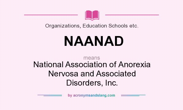 What does NAANAD mean? It stands for National Association of Anorexia Nervosa and Associated Disorders, Inc.