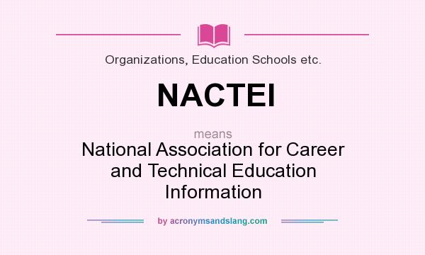What does NACTEI mean? It stands for National Association for Career and Technical Education Information