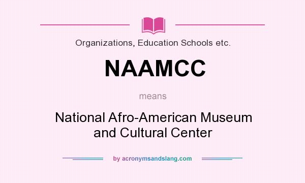 What does NAAMCC mean? It stands for National Afro-American Museum and Cultural Center