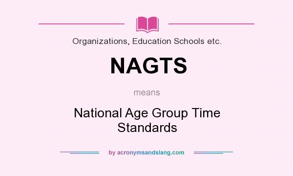 What does NAGTS mean? It stands for National Age Group Time Standards