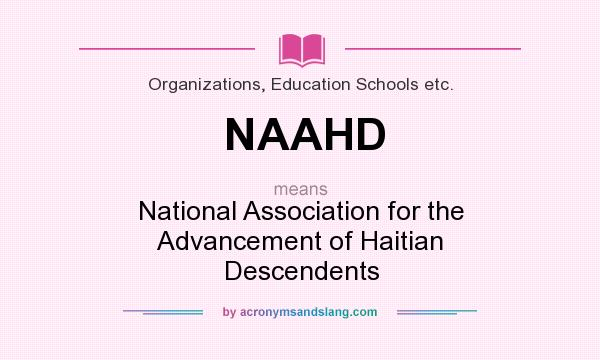 What does NAAHD mean? It stands for National Association for the Advancement of Haitian Descendents