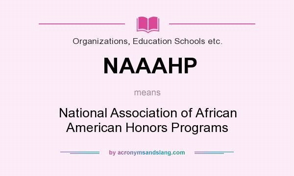 What does NAAAHP mean? It stands for National Association of African American Honors Programs