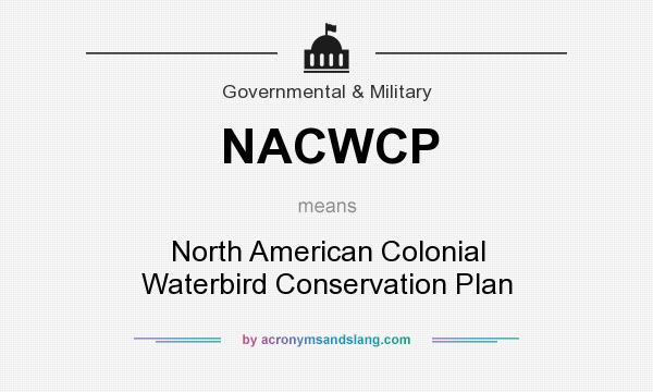 What does NACWCP mean? It stands for North American Colonial Waterbird Conservation Plan