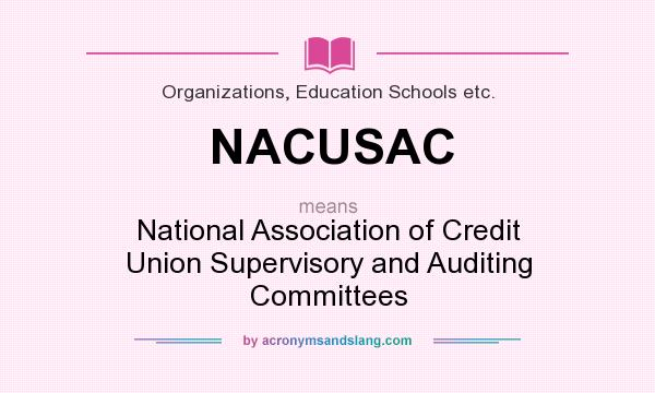 What does NACUSAC mean? It stands for National Association of Credit Union Supervisory and Auditing Committees