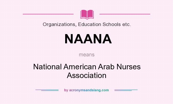 What does NAANA mean? It stands for National American Arab Nurses Association