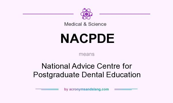 What does NACPDE mean? It stands for National Advice Centre for Postgraduate Dental Education