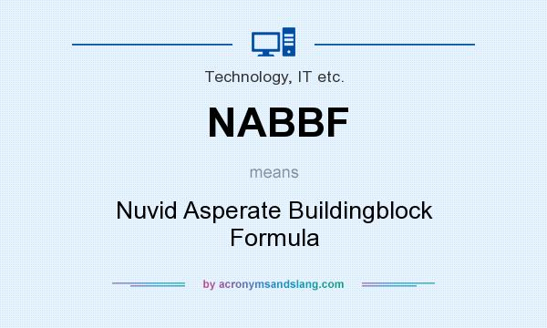 What does NABBF mean? It stands for Nuvid Asperate Buildingblock Formula