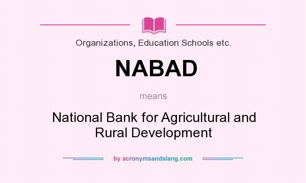 What does NABAD mean? It stands for National Bank for Agricultural and Rural Development