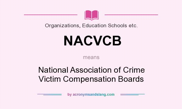 What does NACVCB mean? It stands for National Association of Crime Victim Compensation Boards