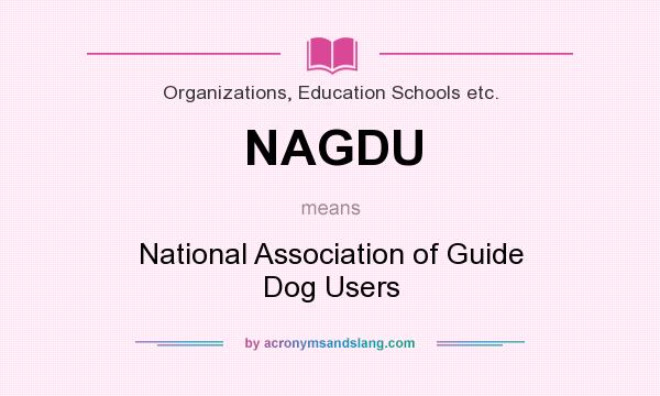 What does NAGDU mean? It stands for National Association of Guide Dog Users
