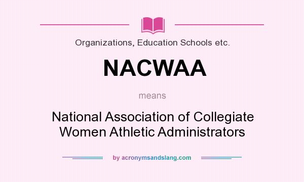 What does NACWAA mean? It stands for National Association of Collegiate Women Athletic Administrators