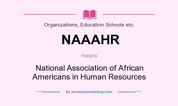 What does NAAAHR mean? It stands for National Association of African Americans in Human Resources