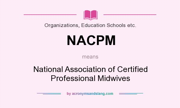 What does NACPM mean? It stands for National Association of Certified Professional Midwives