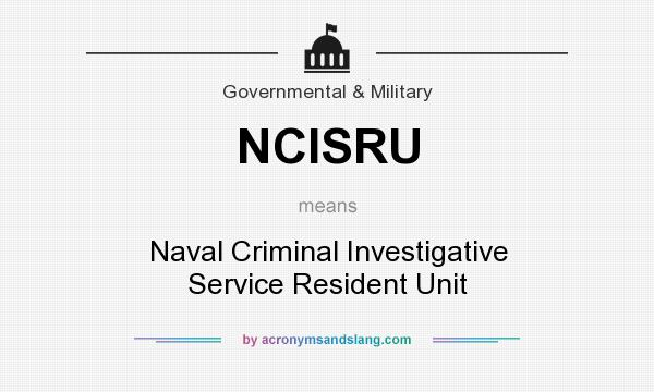 What does NCISRU mean? It stands for Naval Criminal Investigative Service Resident Unit