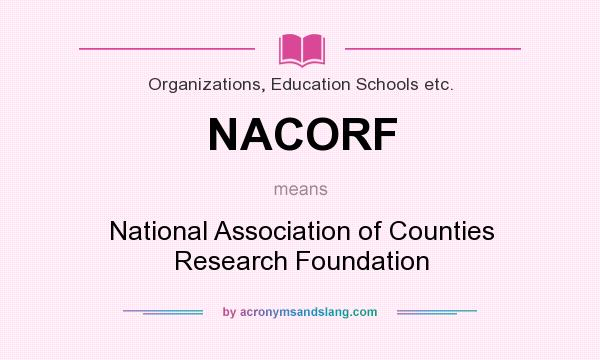 What does NACORF mean? It stands for National Association of Counties Research Foundation