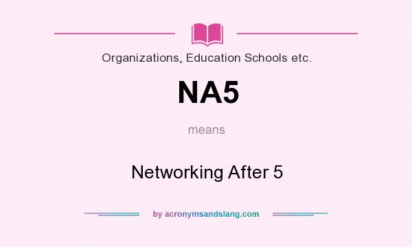 What does NA5 mean? It stands for Networking After 5