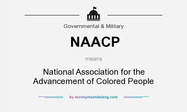 What does NAACP mean? It stands for National Association for the Advancement of Colored People