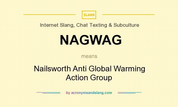 What does NAGWAG mean? It stands for Nailsworth Anti Global Warming Action Group