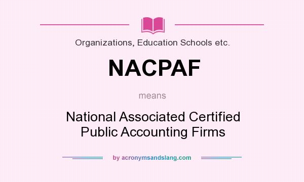 What does NACPAF mean? It stands for National Associated Certified Public Accounting Firms