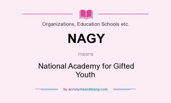 What does NAGY mean? It stands for National Academy for Gifted Youth