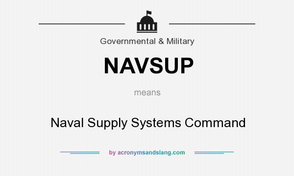 What does NAVSUP mean? It stands for Naval Supply Systems Command