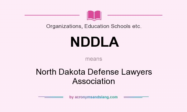 What does NDDLA mean? It stands for North Dakota Defense Lawyers Association