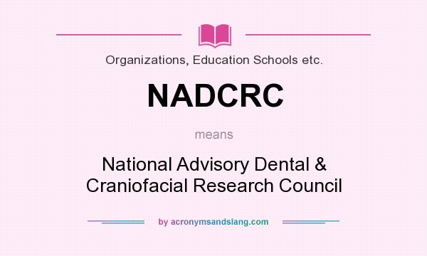 What does NADCRC mean? It stands for National Advisory Dental & Craniofacial Research Council