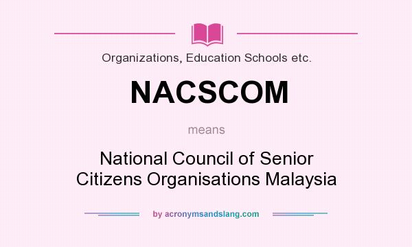 What does NACSCOM mean? It stands for National Council of Senior Citizens Organisations Malaysia