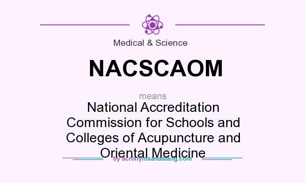 What does NACSCAOM mean? It stands for National Accreditation Commission for Schools and Colleges of Acupuncture and Oriental Medicine