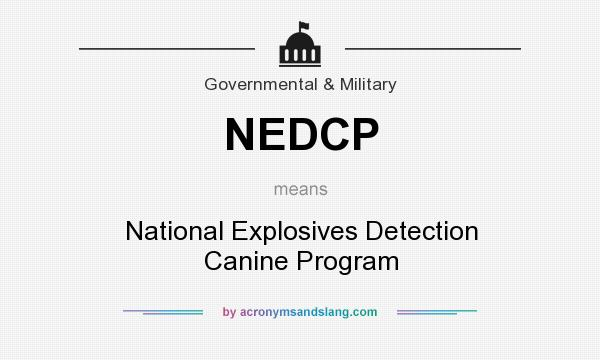 What does NEDCP mean? It stands for National Explosives Detection Canine Program