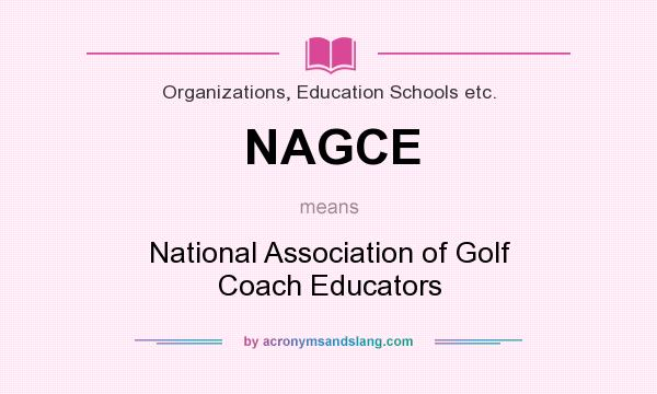 What does NAGCE mean? It stands for National Association of Golf Coach Educators