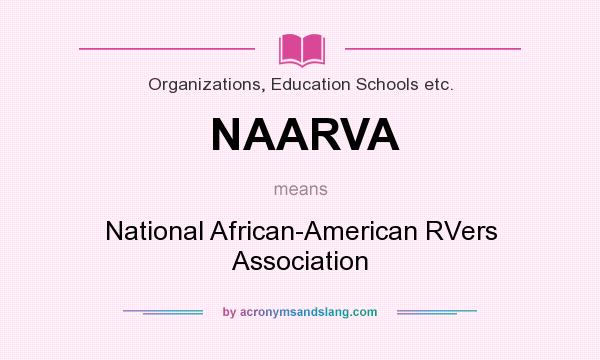 What does NAARVA mean? It stands for National African-American RVers Association