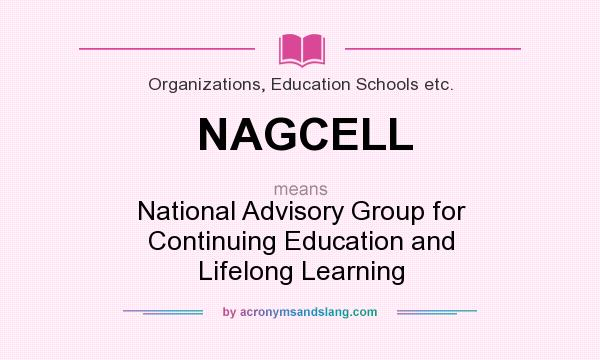 What does NAGCELL mean? It stands for National Advisory Group for Continuing Education and Lifelong Learning
