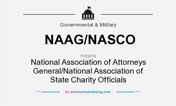 What does NAAG/NASCO mean? It stands for National Association of Attorneys General/National Association of State Charity Officials