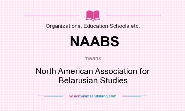 What does NAABS mean? It stands for North American Association for Belarusian Studies