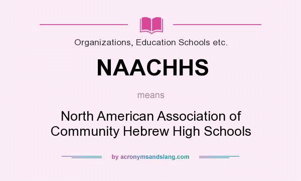 What does NAACHHS mean? It stands for North American Association of Community Hebrew High Schools
