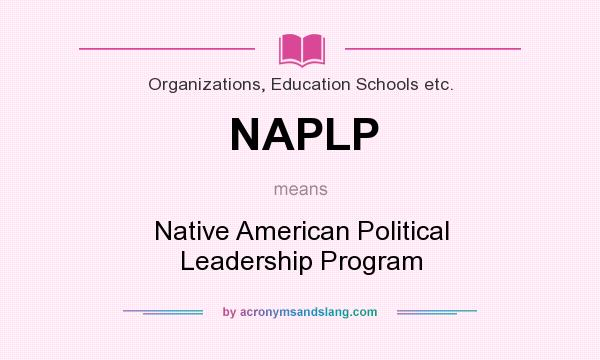 What does NAPLP mean? It stands for Native American Political Leadership Program