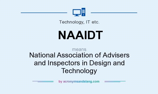 What does NAAIDT mean? It stands for National Association of Advisers and Inspectors in Design and Technology