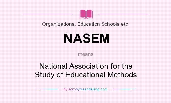 What does NASEM mean? It stands for National Association for the Study of Educational Methods