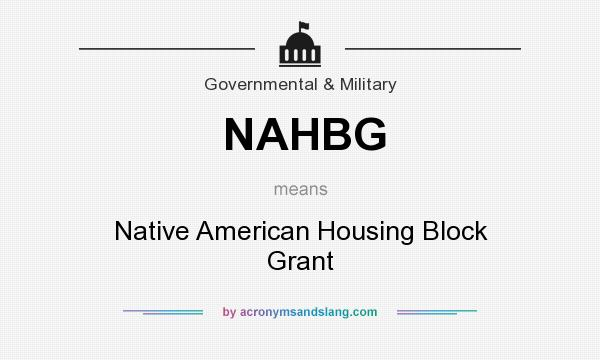 What does NAHBG mean? It stands for Native American Housing Block Grant