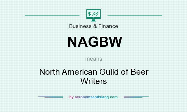 What does NAGBW mean? It stands for North American Guild of Beer Writers