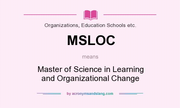 What does MSLOC mean? It stands for Master of Science in Learning and Organizational Change