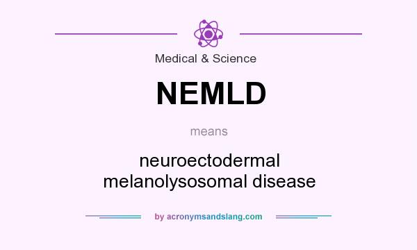 What does NEMLD mean? It stands for neuroectodermal melanolysosomal disease