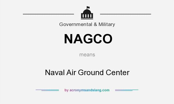 What does NAGCO mean? It stands for Naval Air Ground Center