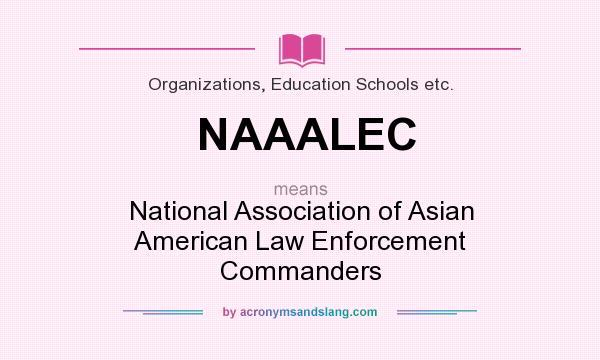 What does NAAALEC mean? It stands for National Association of Asian American Law Enforcement Commanders