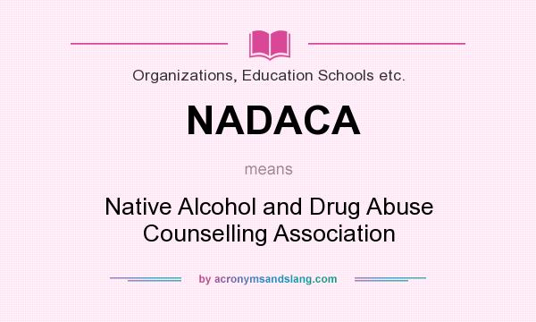 What does NADACA mean? It stands for Native Alcohol and Drug Abuse Counselling Association